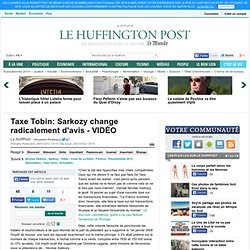 Taxe Tobin: Sarkozy change radicalement d'avis - VIDÉO