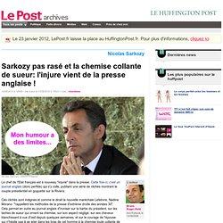 Sarkozy pas rasé et la chemise collante de sueur: l'injure vient de la presse anglaise ! - Bruno Roger-Petit sur LePost.fr