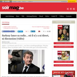 Sarkozy lance sa radio… où il n'y a ni direct, ni discussion (vidéo)