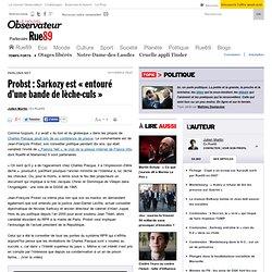 """Probst : Sarkozy est """"entour d'une bande de l che-culs"""""""