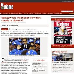 Sarkozy et le «fabriquer français»: «made in pipeau»?