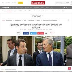 Sarkozy accusé de favoriser son ami Bolloré en Afrique