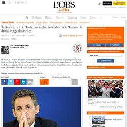 Sarkozy invité de Goldman Sachs, révélations de Guaino : la droite otage des riches