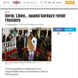 Syrie, Libye... quand Sarkozy refait l'histoire