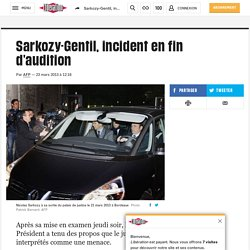 Sarkozy-Gentil, incident en fin d'audition
