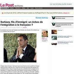 Sarkozy, fils d'immigré: un échec de l'intégration à la française ? - Bruno Roger-Petit sur LePost.fr