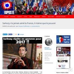 Sarkozy n'a jamais aimé la France, il n'aime que le pouvoir