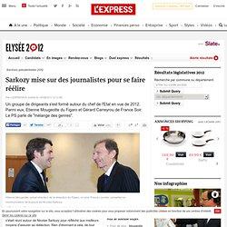 Sarkozy mise sur des journalistes pour se faire réélire