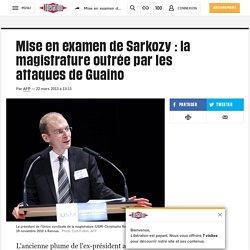 Mise en examen de Sarkozy: la magistrature outrée par les attaques de Guaino