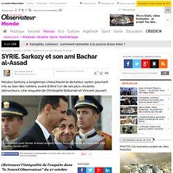 SYRIE. Sarkozy et son ami Bachar al-Assad - Monde