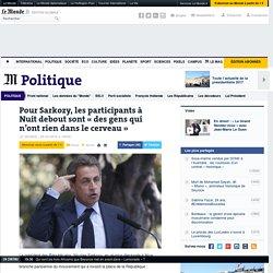 Pour Sarkozy, les participants à Nuit debout sont «des gens qui n'ont rien dans le cerveau»