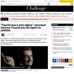 """""""Touche pas à mon église"""": pourquoi Sarkozy n'aurait pas dû signer la pétition"""