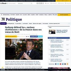 Sarkozy défend les «racines chrétiennes» de la France dans ses vœux de Noël