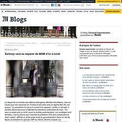 Sarkozy veut se séparer de MAM d'ici à lundi - L'Elysée côté jardin - Blog LeMonde.fr