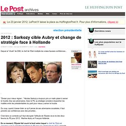 2012 : Sarkozy cible Aubry et change de stratégie face à Hollande - LePost.fr (12:44)