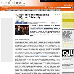 L'idéologie du sarkozysme (III), par Olivier Py