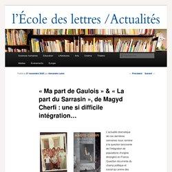 «Ma part de Gaulois» & «La part du Sarrasin», de Magyd Cherfi: une si difficile intégration…