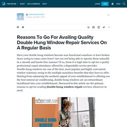 Reasons To Go For Availing Quality Double Hung Window Repair Services On A Regular Basis
