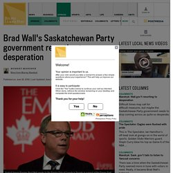 Brad Wall's Saskatchewan Party government resorting to desperation