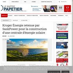 Kruger Énergie retenue par SaskPower pour la construction d'une centrale d'énergie solaire - Le Maître Papetier