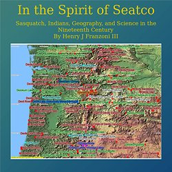 In the Spirit of Seatco, Sasquatch, Indians, Geography, and Science in the Nineteenth Century