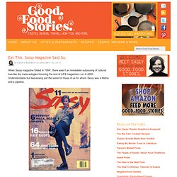 Sassy Magazine's Eat This Column | Good. Food. Stories.