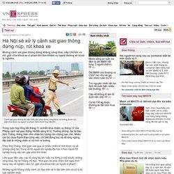 Hà Nội sẽ xử lý cảnh sát giao thông đứng núp, rút khoá xe