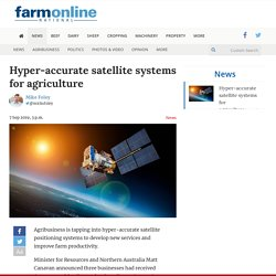 FARMONLINE_COM_AU 07/09/19 Hyper-accurate satellite systems for agriculture