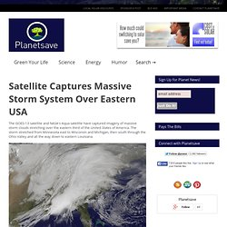 Satellite Captures Massive Storm System Over Eastern USA – Planetsave.com: climate change and environmental news