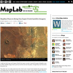 MapBox Plans to Bring You Super-Fresh Satellite Imagery