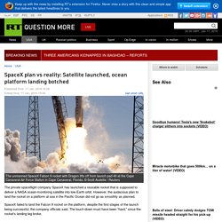 SpaceX plan vs reality: Satellite launched, ocean platform landing botched