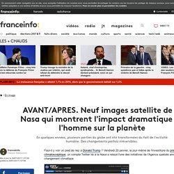 AVANT/APRES. Neuf images satellite de la Nasa qui montrent l'impact dramatique de l'homme sur la planète