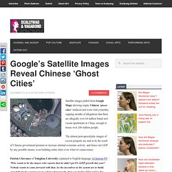 Scallywag & Vagabond » Savage Predator » Google's Satellite Images Reveal Chinese 'Ghost Cities'