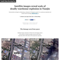 Satellite images reveal scale of deadly warehouse explosion in Tianjin - South China Morning Post