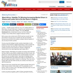 West Africa: Satellite TV Winning Increasing Market Share in Ghana and Looks Set to Do the Same in Nigeria
