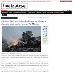 Ukraine : la Russie diffuse les images satellites du chasseur qui a abattu l'avion d'Air Malaisie