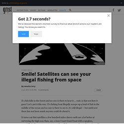 Smile! Satellites can see your illegal fishing from space