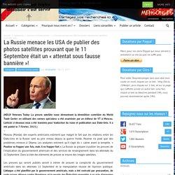 """La Russie menace les USA de publier des photos satellites prouvant que le 11 Septembre était un """"attentat sous fausse bannière""""!"""