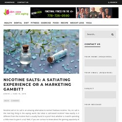 Nicotine Salts: A Satiating Experience or a Marketing Gambit?