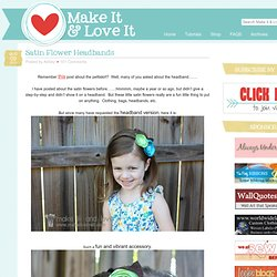 Make It and Love It: Satin Flower Headbands