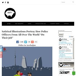 "Satirical Illustrations Portray How Police Officers From All Over The World ""..."