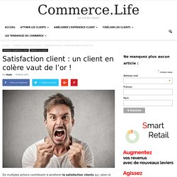 Satisfaction client : un client en colère vaut de l'or ! - le magazine des points de vente