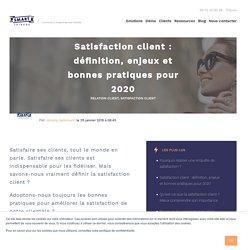 Satisfaction client : définition, enjeux et bonnes pratiques pour 2020