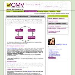 Satisfaction client, Fidélisation, Qualité, l'expertise de GMV Conseil