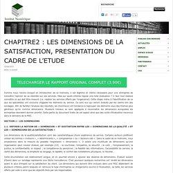 CHAPITRE2 : LES DIMENSIONS DE LA SATISFACTION, PRESENTATION DU CADRE DE L'ETUDE