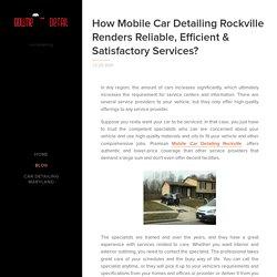 How Mobile Car Detailing Rockville Renders Reliable Efficient Satisfactory Services