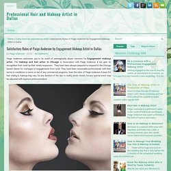 Satisfactory Roles of Paige Anderson by Engagement Makeup Artist in Dallas ~ Professional Hair and Makeup Artist in Dallas