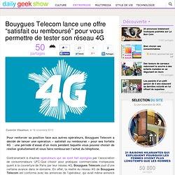 """Bouygues Telecom lance une offre """"satisfait ou remboursé"""" pour vous permettre de tester son réseau 4G"""