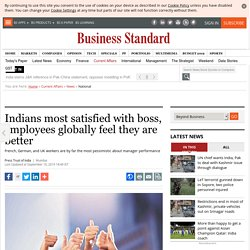 Indians most satisfied with boss, employees globally feel they are better