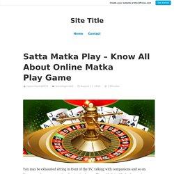 Satta Matka Play – Know All About Online Matka Play Game – Site Title